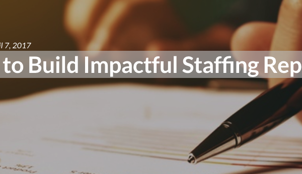 How to Build Impactful Staffing Reports