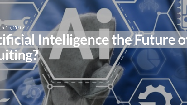 Is Artificial Intelligence the Future of Recruiting?