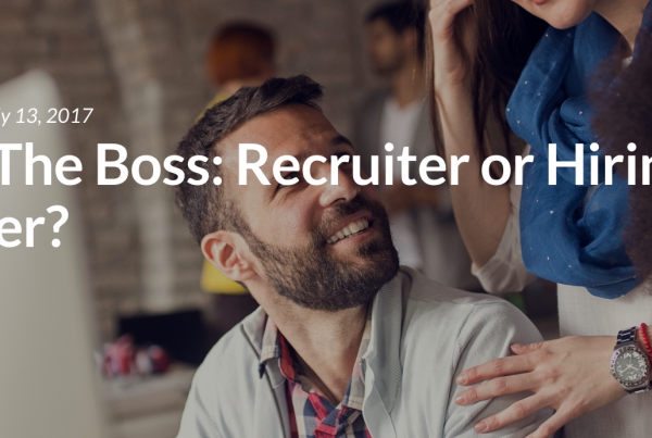 Who's The Boss: Recruiter or Hiring Manager?