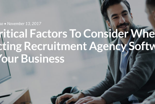 11 Critical Factors To Consider When Selecting Recruitment Agency Software For Your Business