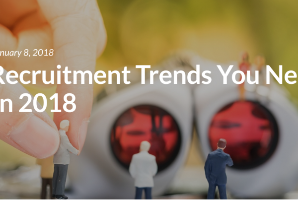 6 Key Recruitment Trends You Need to Know in 2018