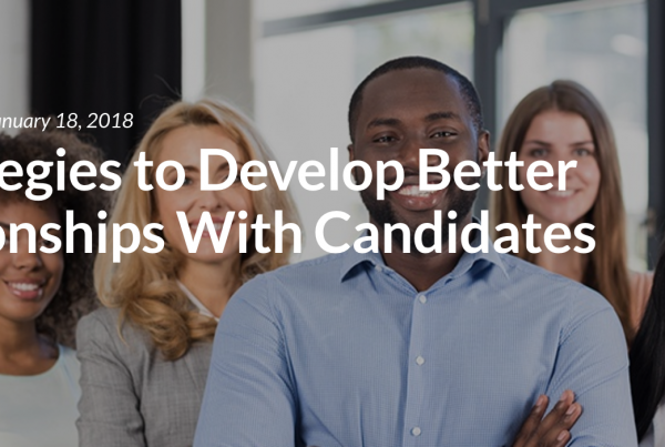 6 Strategies to Develop Better Relationships With Candidates