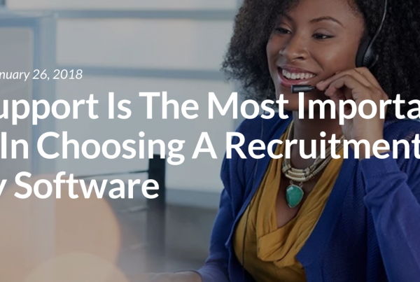 Why Support Is The Most Important Factor In Choosing A Recruitment Agency Software