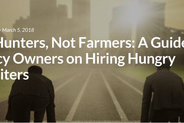 Hire Hunters Not Farmers: A Guide for Agency Owners on Hiring Hungry Recruiters