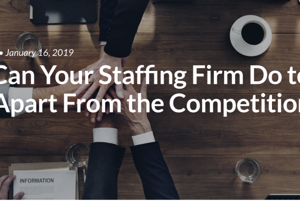 What Can Your Staffing Firm Do to Stand Apart From the Competition?