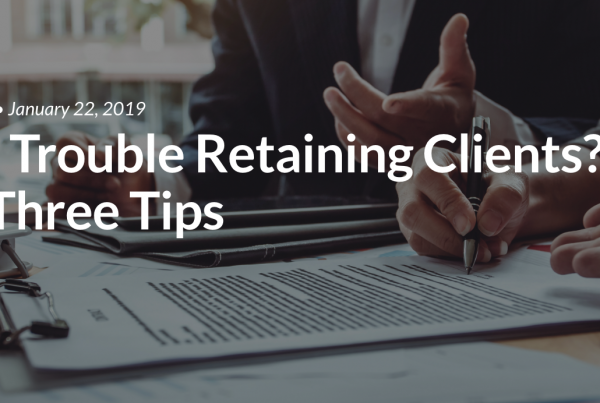 Having Trouble Retaining Clients? Use These Three Tips